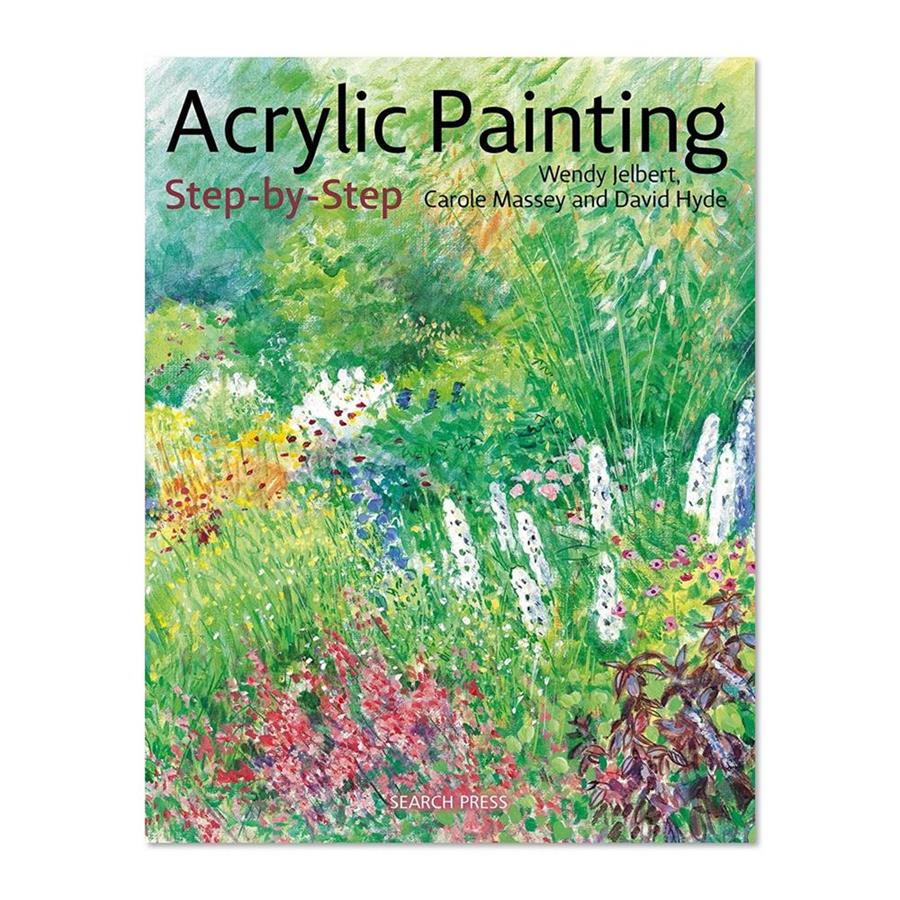 Acrylic Painting Step-by-Step by Wendy Jelbert, Carole Massey and David Hyde